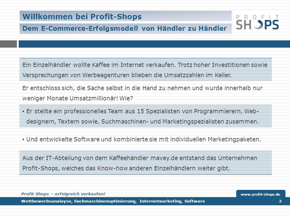 Willkommen bei Profit-Shops Dem E-Commerce-Erfolgsmodell von Händler zu Händler Wettbewerbsanalayse, Suchmaschinenoptimierung, Internetmarketing, Software 2 www.profit-shops.de Profit-Shops – erfolgreich verkaufen.