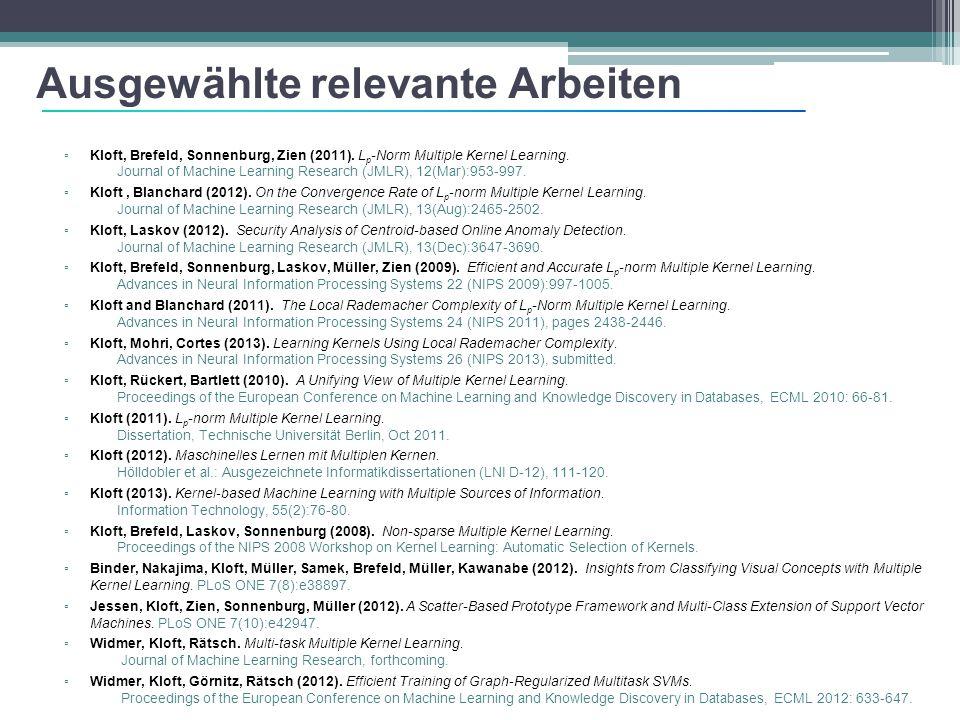 Ausgewählte relevante Arbeiten ▫ Kloft, Brefeld, Sonnenburg, Zien (2011). L p -Norm Multiple Kernel Learning. Journal of Machine Learning Research (JM