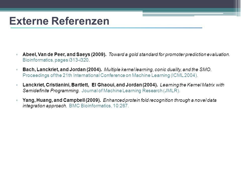 Externe Referenzen ▫ Abeel, Van de Peer, and Saeys (2009). Toward a gold standard for promoter prediction evaluation. Bioinformatics, pages i313-i320.