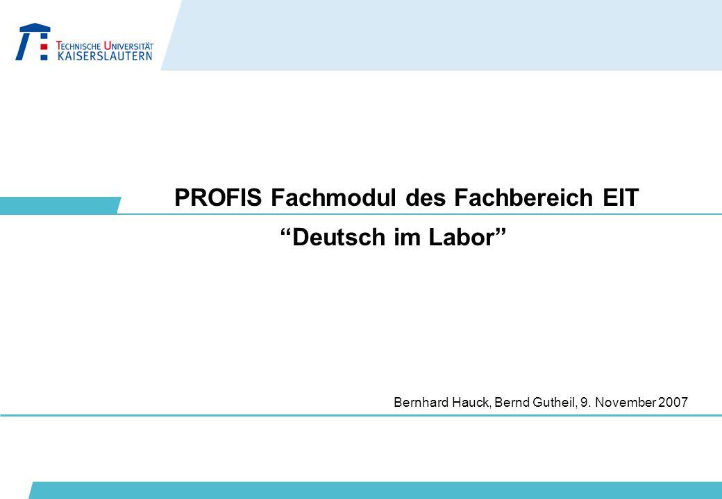 """PROFIS Fachmodul des Fachbereich EIT Bernhard Hauck, Bernd Gutheil, 9. November 2007 """"Deutsch im Labor"""""""