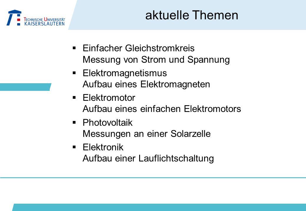 aktuelle Themen  Einfacher Gleichstromkreis Messung von Strom und Spannung  Elektromagnetismus Aufbau eines Elektromagneten  Elektromotor Aufbau ei