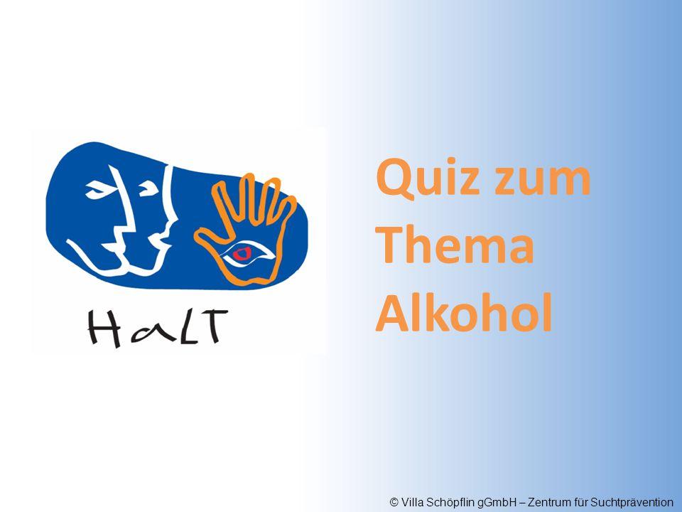 © Villa Schöpflin gGmbH – Zentrum für Suchtprävention Was hat mehr reinen Alkohol, ein Glas Bier (0,25L), ein Glas Wein (0,1L) oder ein Glas Schnaps (0,04L).