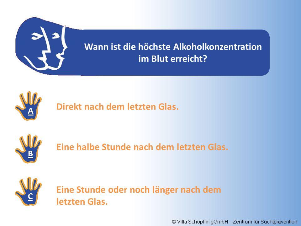© Villa Schöpflin gGmbH – Zentrum für Suchtprävention Wann ist die höchste Alkoholkonzentration im Blut erreicht? AAAA BBBB CCCC Direkt nach dem letzt