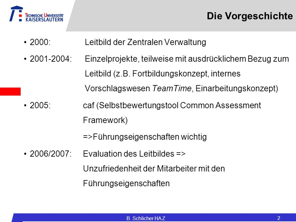 B. Schlicher HA Z 2 Die Vorgeschichte 2000:Leitbild der Zentralen Verwaltung 2001-2004:Einzelprojekte, teilweise mit ausdrücklichem Bezug zum Leitbild