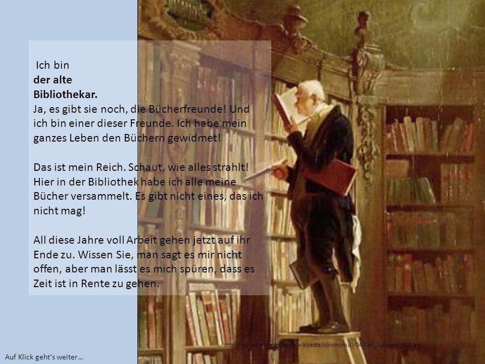 Ich bin der alte Bibliothekar. Ja, es gibt sie noch, die Bücherfreunde.