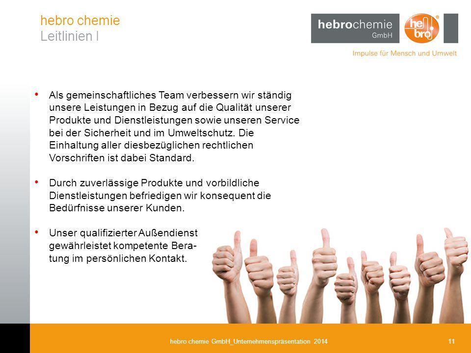 11hebro chemie GmbH_Unternehmenspräsentation 2014 hebro chemie Leitlinien I Als gemeinschaftliches Team verbessern wir ständig unsere Leistungen in Be