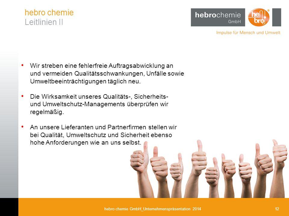12hebro chemie GmbH_Unternehmenspräsentation 2014 hebro chemie Leitlinien II Wir streben eine fehlerfreie Auftragsabwicklung an und vermeiden Qualität