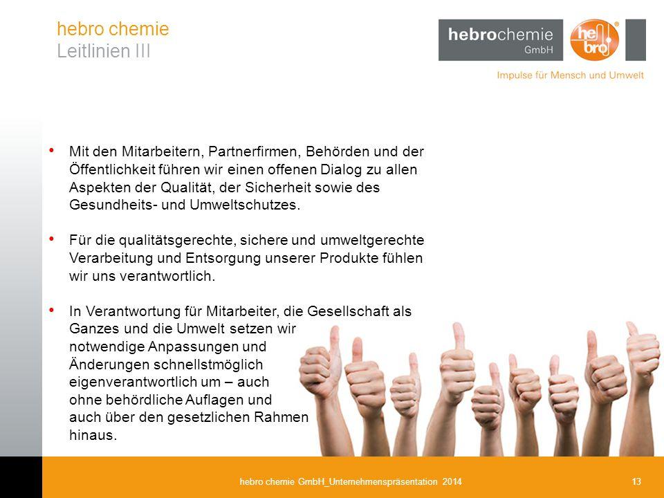 13hebro chemie GmbH_Unternehmenspräsentation 2014 hebro chemie Leitlinien III Mit den Mitarbeitern, Partnerfirmen, Behörden und der Öffentlichkeit füh