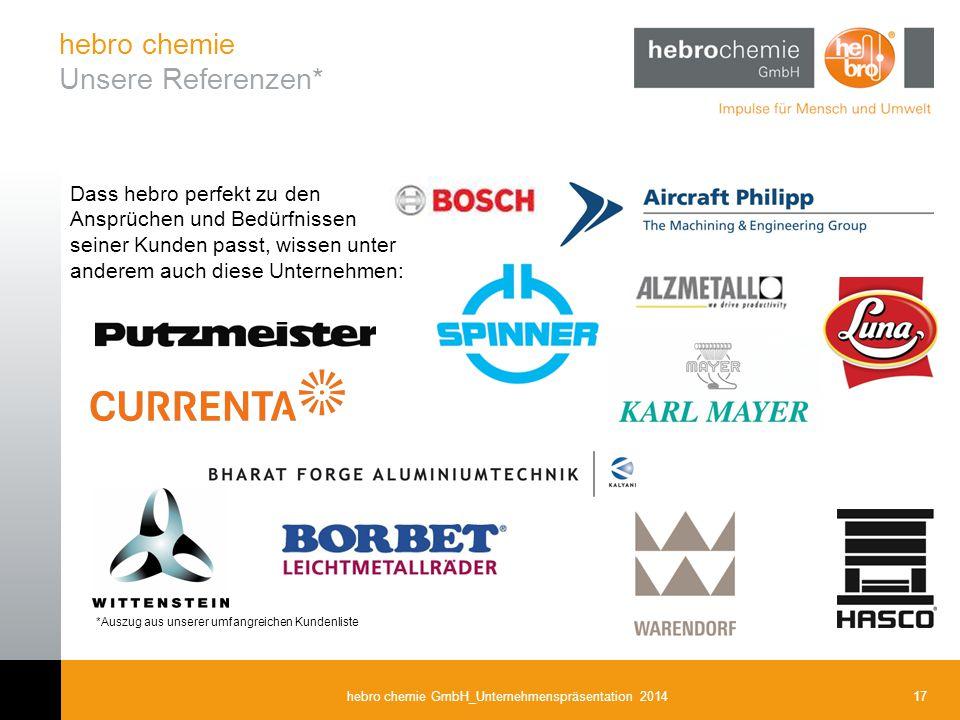 17hebro chemie GmbH_Unternehmenspräsentation 2014 hebro chemie Unsere Referenzen* Dass hebro perfekt zu den Ansprüchen und Bedürfnissen seiner Kunden
