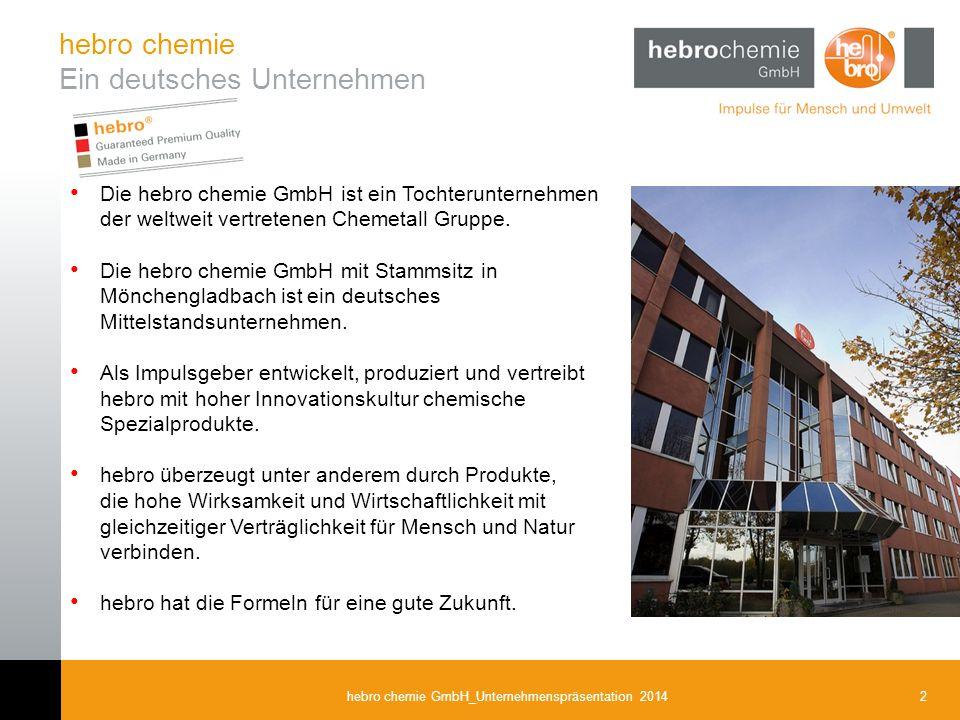 2hebro chemie GmbH_Unternehmenspräsentation 2014 Die hebro chemie GmbH ist ein Tochterunternehmen der weltweit vertretenen Chemetall Gruppe. Die hebro