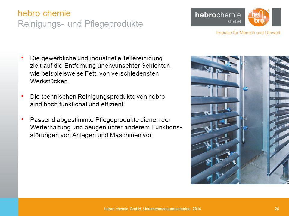 26hebro chemie GmbH_Unternehmenspräsentation 2014 Die gewerbliche und industrielle Teilereinigung zielt auf die Entfernung unerwünschter Schichten, wi