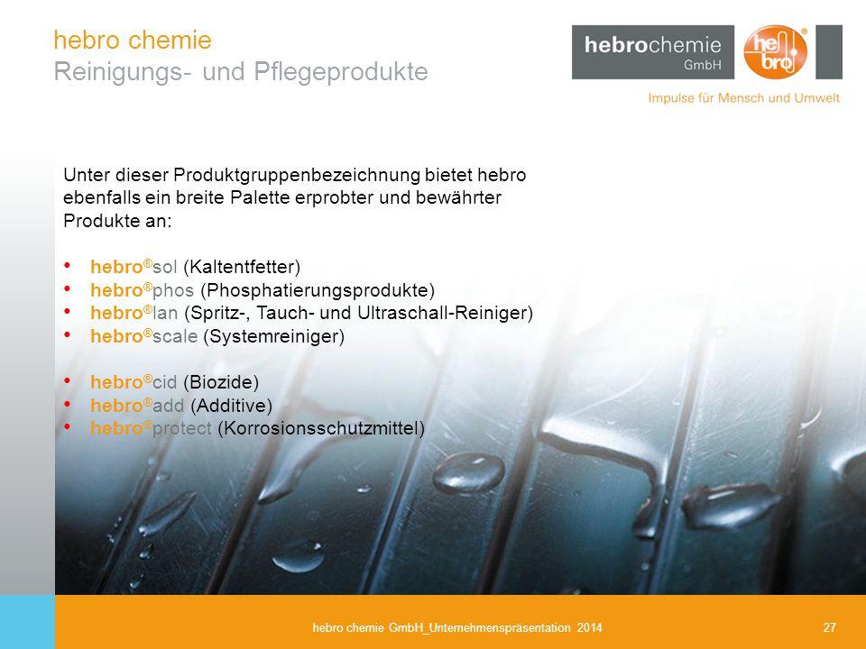 27hebro chemie GmbH_Unternehmenspräsentation 2014 hebro chemie Reinigungs- und Pflegeprodukte Unter dieser Produktgruppenbezeichnung bietet hebro eben