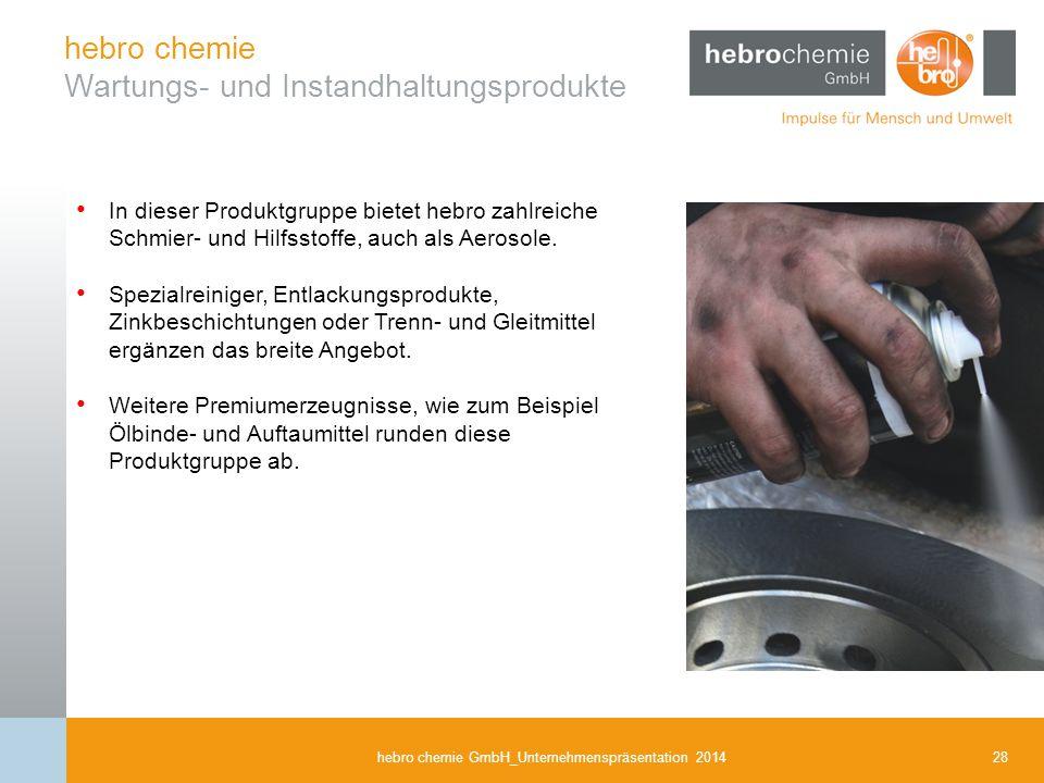 28hebro chemie GmbH_Unternehmenspräsentation 2014 hebro chemie Wartungs- und Instandhaltungsprodukte In dieser Produktgruppe bietet hebro zahlreiche S