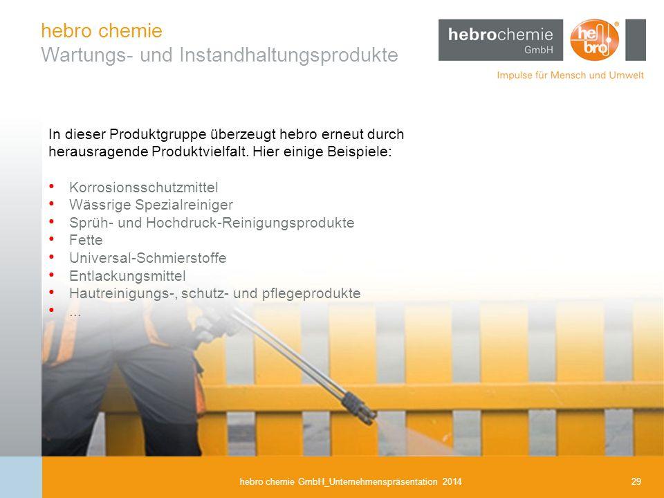 29hebro chemie GmbH_Unternehmenspräsentation 2014 hebro chemie Wartungs- und Instandhaltungsprodukte In dieser Produktgruppe überzeugt hebro erneut du