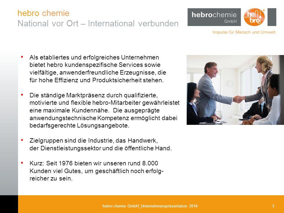 3hebro chemie GmbH_Unternehmenspräsentation 2014 Als etabliertes und erfolgreiches Unternehmen bietet hebro kundenspezifische Services sowie vielfälti