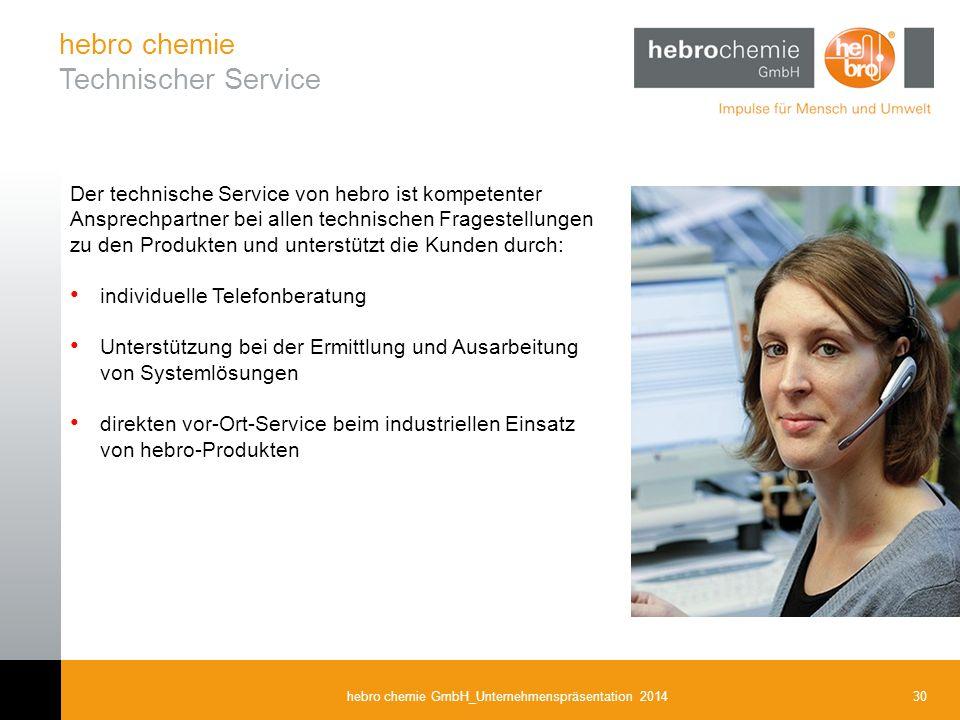30hebro chemie GmbH_Unternehmenspräsentation 2014 Der technische Service von hebro ist kompetenter Ansprechpartner bei allen technischen Fragestellung
