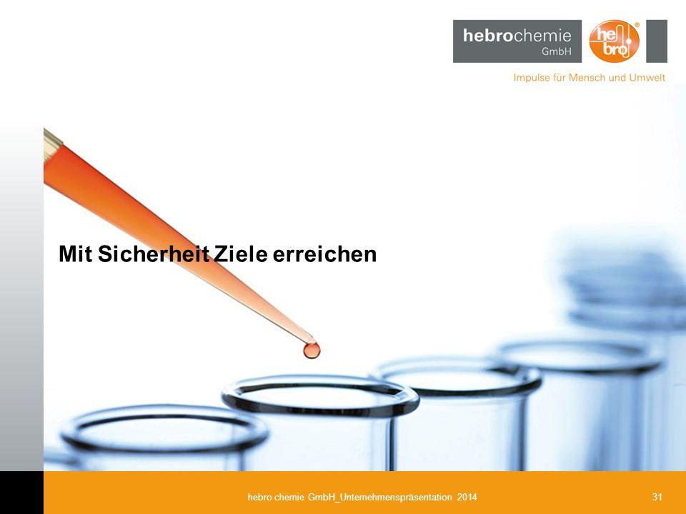 31hebro chemie GmbH_Unternehmenspräsentation 2014 Mit Sicherheit Ziele erreichen