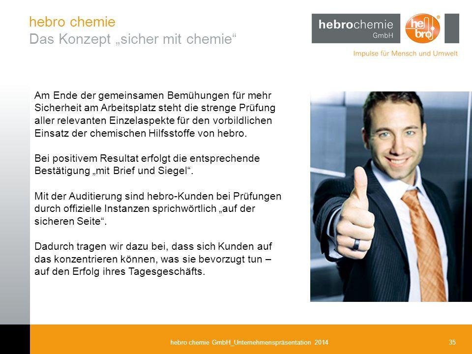 35hebro chemie GmbH_Unternehmenspräsentation 2014 Am Ende der gemeinsamen Bemühungen für mehr Sicherheit am Arbeitsplatz steht die strenge Prüfung all