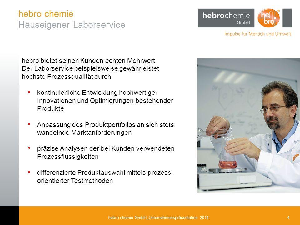 4hebro chemie GmbH_Unternehmenspräsentation 2014 hebro bietet seinen Kunden echten Mehrwert. Der Laborservice beispielsweise gewährleistet höchste Pro