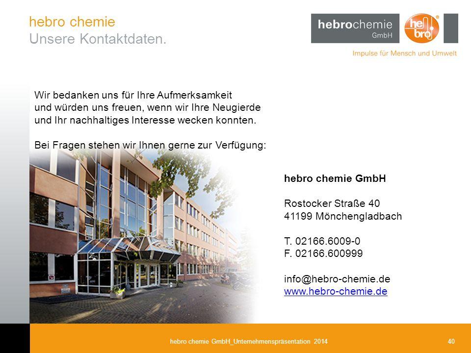 40hebro chemie GmbH_Unternehmenspräsentation 2014 Wir bedanken uns für Ihre Aufmerksamkeit und würden uns freuen, wenn wir Ihre Neugierde und Ihr nach