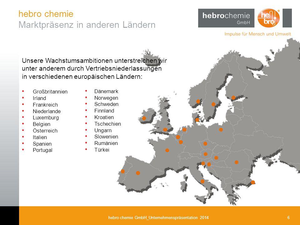 6hebro chemie GmbH_Unternehmenspräsentation 2014 Unsere Wachstumsambitionen unterstreichen wir unter anderem durch Vertriebsniederlassungen in verschi