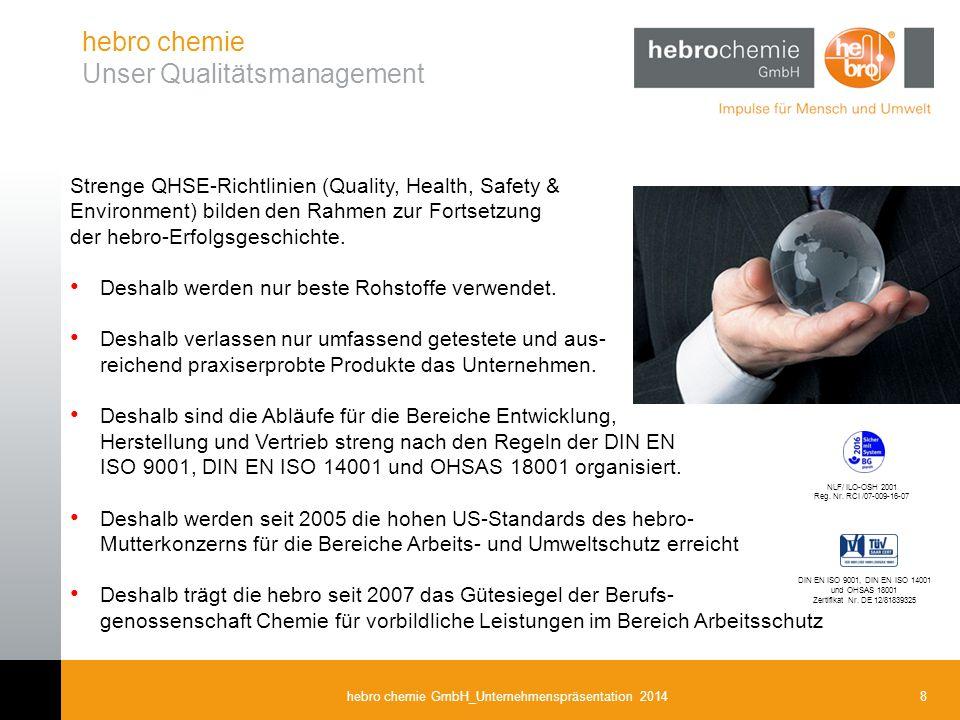 8hebro chemie GmbH_Unternehmenspräsentation 2014 hebro chemie Unser Qualitätsmanagement Strenge QHSE-Richtlinien (Quality, Health, Safety & Environmen