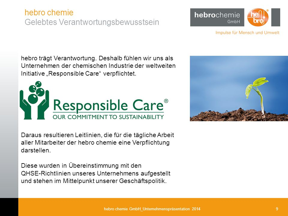 9hebro chemie GmbH_Unternehmenspräsentation 2014 hebro chemie Gelebtes Verantwortungsbewusstsein hebro trägt Verantwortung. Deshalb fühlen wir uns als