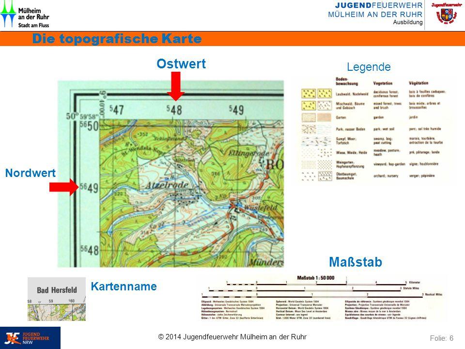 © 2014 Jugendfeuerwehr Mülheim an der Ruhr Die topografische Karte Folie: 6 Ostwert Nordwert Kartenname Legende Maßstab