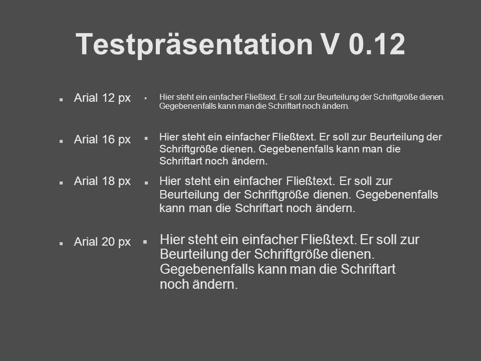 Testpräsentation V 0.12 Hier steht ein einfacher Fließtext.