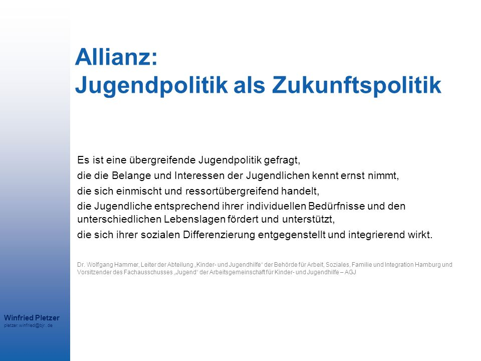 Winfried Pletzer pletzer.winfried@bjr..de Allianz: Jugendpolitik als Zukunftspolitik Es ist eine übergreifende Jugendpolitik gefragt, die die Belange