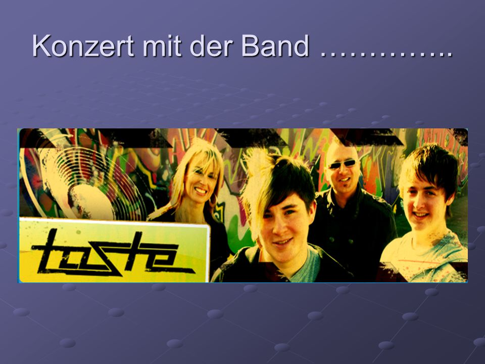 Konzert mit der Band …………..