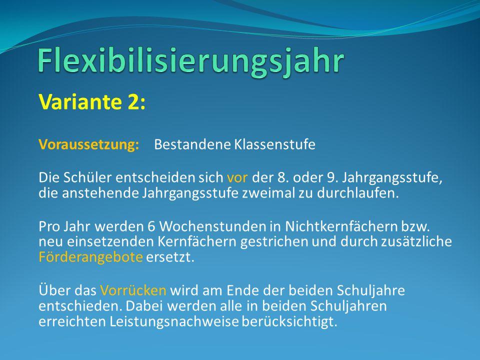Variante 2: Voraussetzung: Bestandene Klassenstufe Die Schüler entscheiden sich vor der 8.