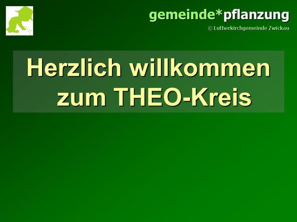 gemeinde*pflanzung © Lutherkirchgemeinde Zwickau Herzlich willkommen zum THEO-Kreis