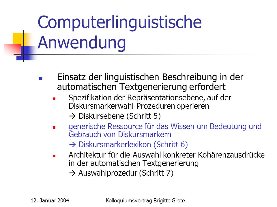 12. Januar 2004Kolloquiumsvortrag Brigitte Grote Computerlinguistische Anwendung Einsatz der linguistischen Beschreibung in der automatischen Textgene