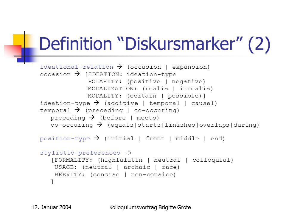 "12. Januar 2004Kolloquiumsvortrag Brigitte Grote Definition ""Diskursmarker"" (2) ideational-relation  (occasion   expansion) occasion  [IDEATION: ide"