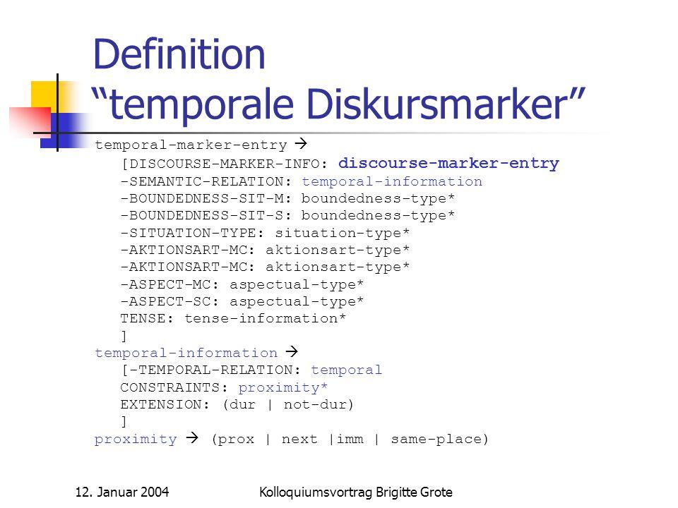 """12. Januar 2004Kolloquiumsvortrag Brigitte Grote Definition """"temporale Diskursmarker"""" temporal-marker-entry  [DISCOURSE-MARKER-INFO: discourse-marker"""