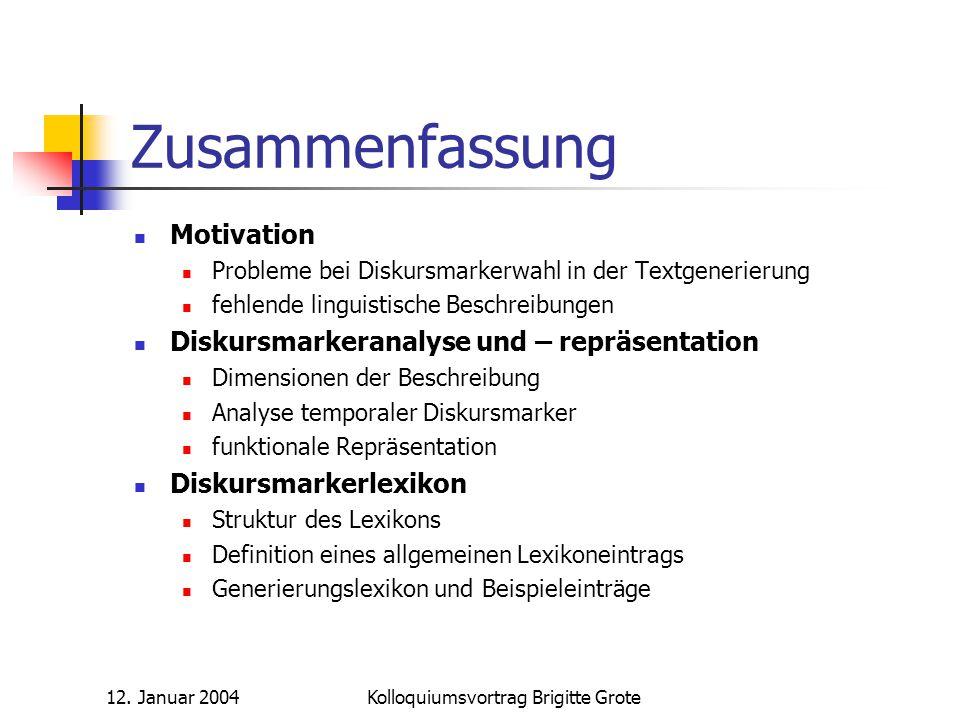 12. Januar 2004Kolloquiumsvortrag Brigitte Grote Zusammenfassung Motivation Probleme bei Diskursmarkerwahl in der Textgenerierung fehlende linguistisc