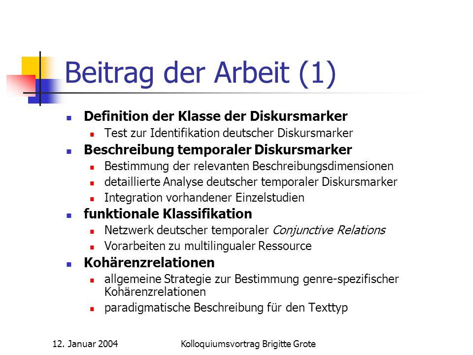12. Januar 2004Kolloquiumsvortrag Brigitte Grote Beitrag der Arbeit (1) Definition der Klasse der Diskursmarker Test zur Identifikation deutscher Disk