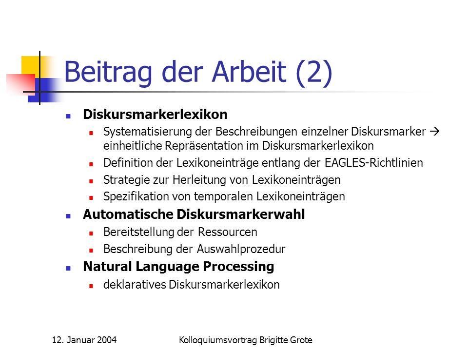 12. Januar 2004Kolloquiumsvortrag Brigitte Grote Beitrag der Arbeit (2) Diskursmarkerlexikon Systematisierung der Beschreibungen einzelner Diskursmark