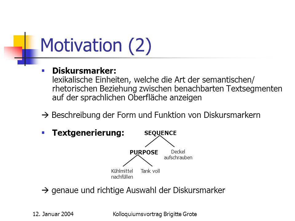 12. Januar 2004Kolloquiumsvortrag Brigitte Grote Motivation (2)  Diskursmarker: lexikalische Einheiten, welche die Art der semantischen/ rhetorischen