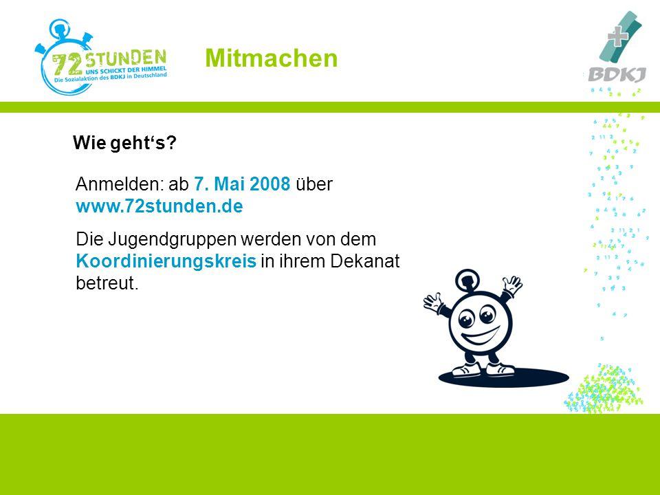 Wie geht's? Anmelden: ab 7. Mai 2008 über www.72stunden.de Die Jugendgruppen werden von dem Koordinierungskreis in ihrem Dekanat betreut. Mitmachen
