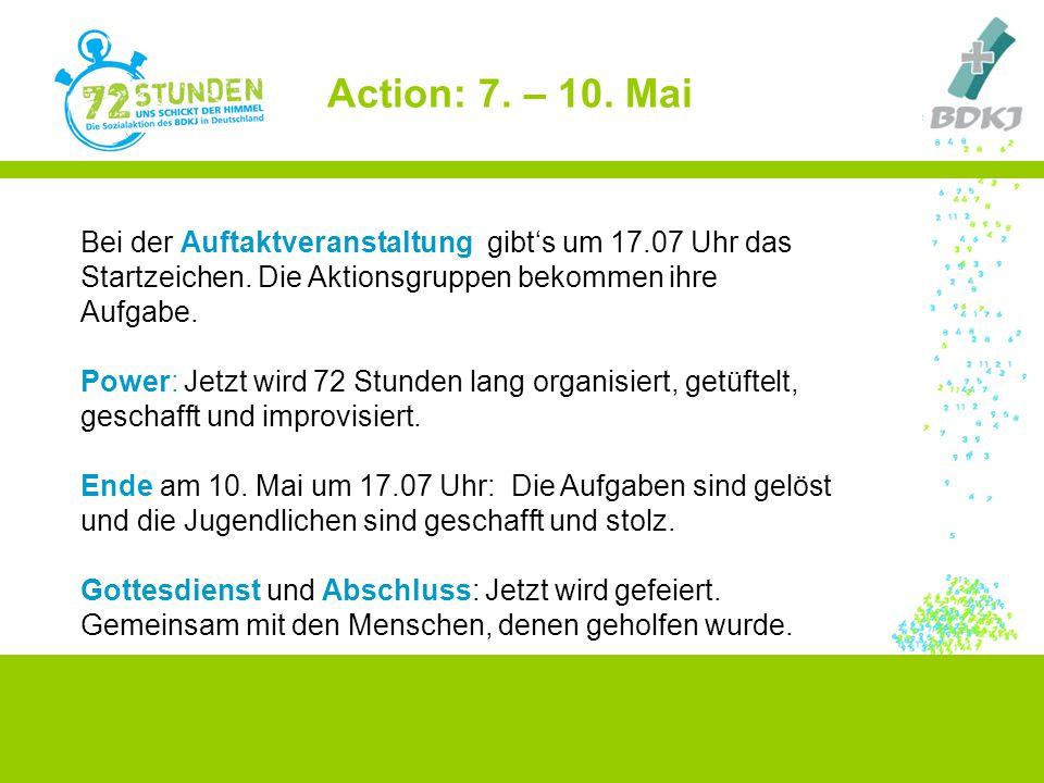 Action: 7. – 10. Mai Bei der Auftaktveranstaltung gibt's um 17.07 Uhr das Startzeichen. Die Aktionsgruppen bekommen ihre Aufgabe. Power: Jetzt wird 72