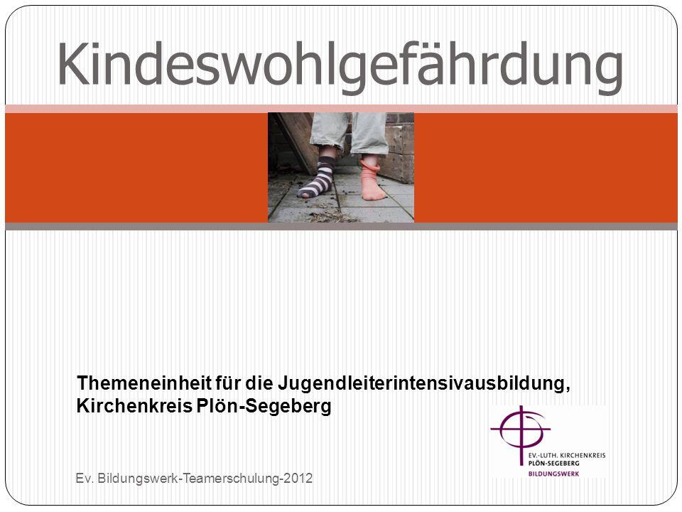 Kindeswohlgefährdung Ev. Bildungswerk-Teamerschulung-2012 Themeneinheit für die Jugendleiterintensivausbildung, Kirchenkreis Plön-Segeberg