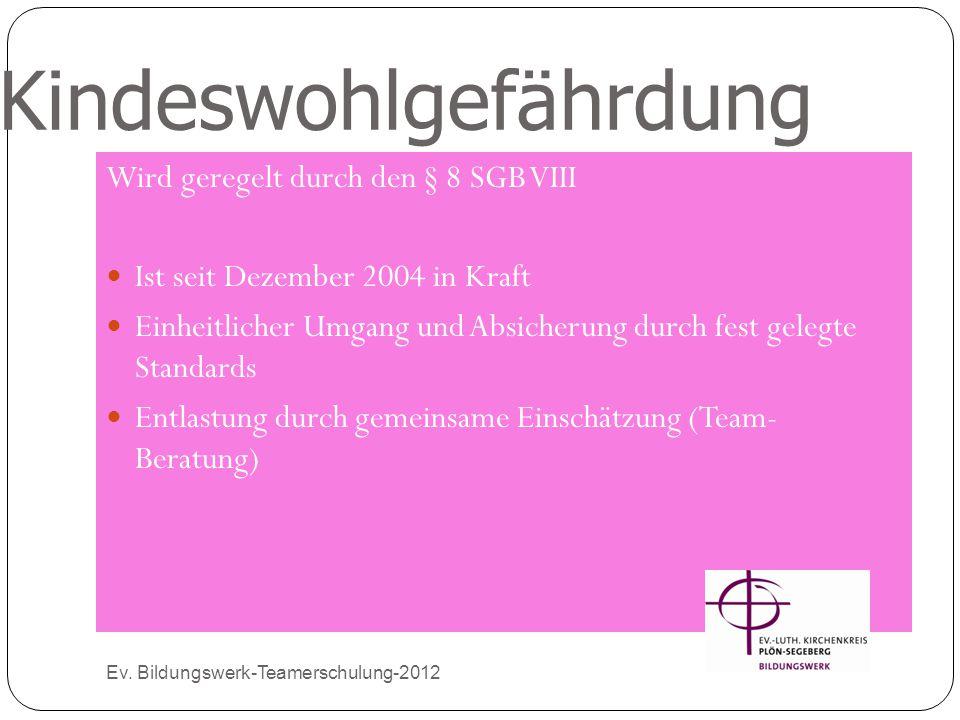 Kindeswohlgefährdung Ev. Bildungswerk-Teamerschulung-2012 Wird geregelt durch den § 8 SGB VIII Ist seit Dezember 2004 in Kraft Einheitlicher Umgang un