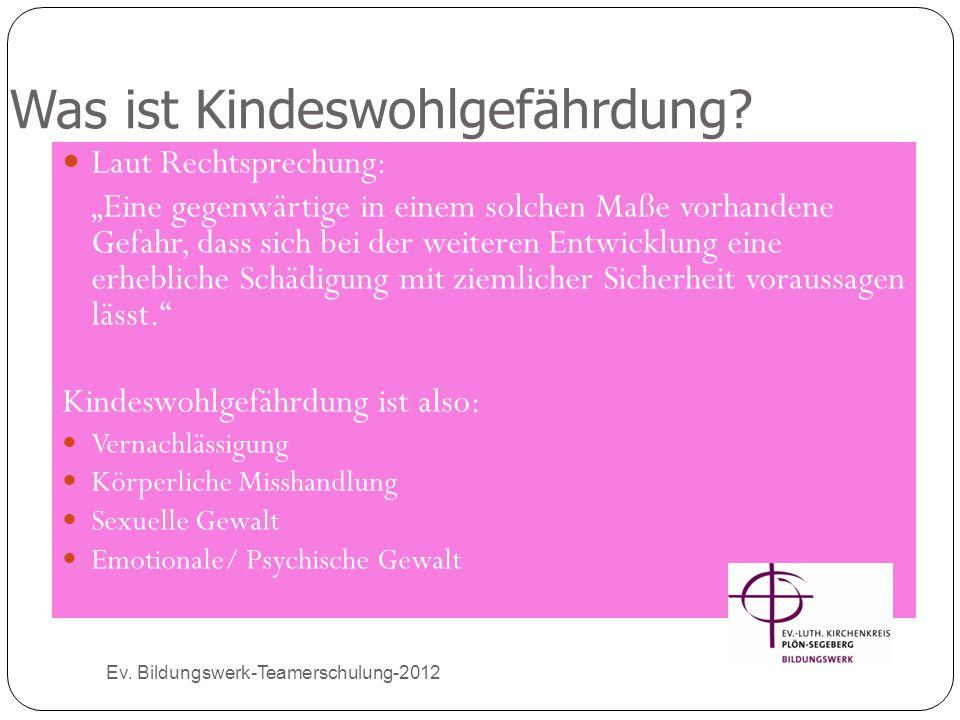 """Was ist Kindeswohlgefährdung? Ev. Bildungswerk-Teamerschulung-2012 Laut Rechtsprechung: """"Eine gegenwärtige in einem solchen Maße vorhandene Gefahr, da"""