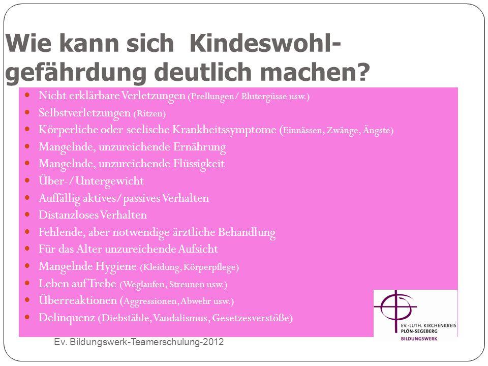 Wie kann sich Kindeswohl- gefährdung deutlich machen? Ev. Bildungswerk-Teamerschulung-2012 Nicht erklärbare Verletzungen (Prellungen/ Blutergüsse usw.
