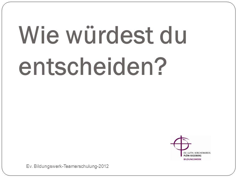 Wie würdest du entscheiden? Ev. Bildungswerk-Teamerschulung-2012