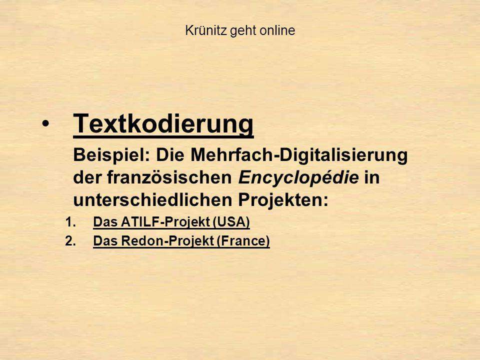 Krünitz geht online Textkodierung Beispiel: Die Mehrfach-Digitalisierung der französischen Encyclopédie in unterschiedlichen Projekten: 1.Das ATILF-Projekt (USA) 2.Das Redon-Projekt (France)