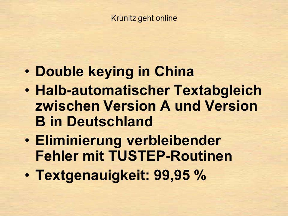 Krünitz geht online Double keying in China Halb-automatischer Textabgleich zwischen Version A und Version B in Deutschland Eliminierung verbleibender Fehler mit TUSTEP-Routinen Textgenauigkeit: 99,95 %