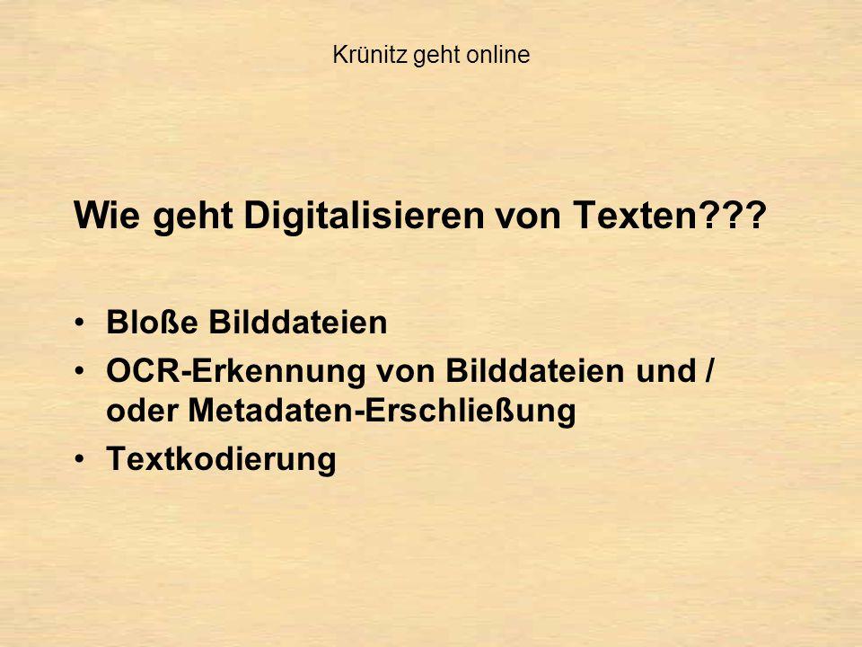 Diese Vorhaben wird in drei Schritten realisiert: Digitalisierung der Enzyklopädie Bearbeitung der digitalisierten Enzyklopädie Entwicklung der elektronischen Publikationsform Krünitz geht online